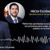 Defiende Héctor Escobar reformas aprobadas por Congreso de Tamaulipas