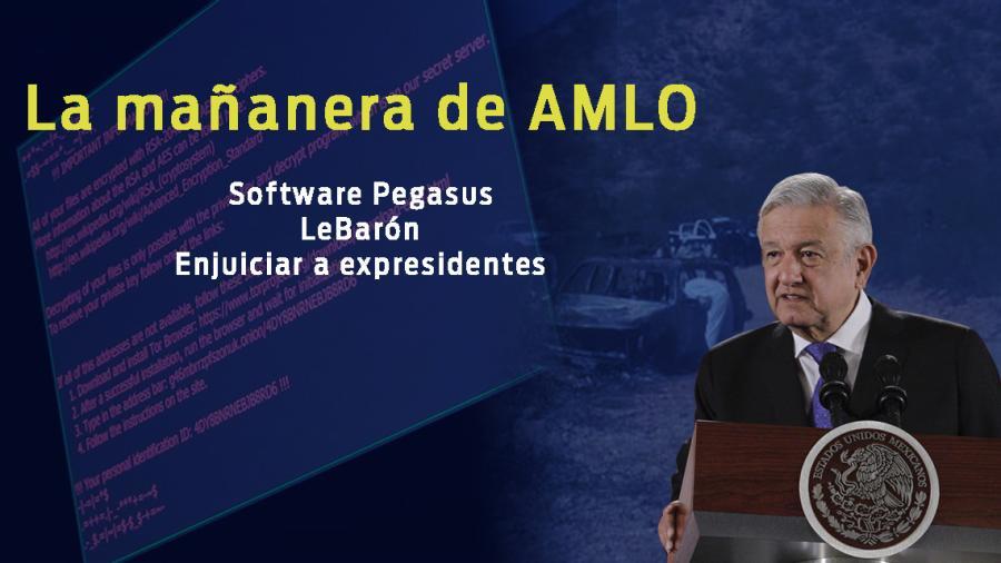 Software Pegasus, LeBarón, enjuiciar a expresidentes, esto y más en conferencia de AMLO