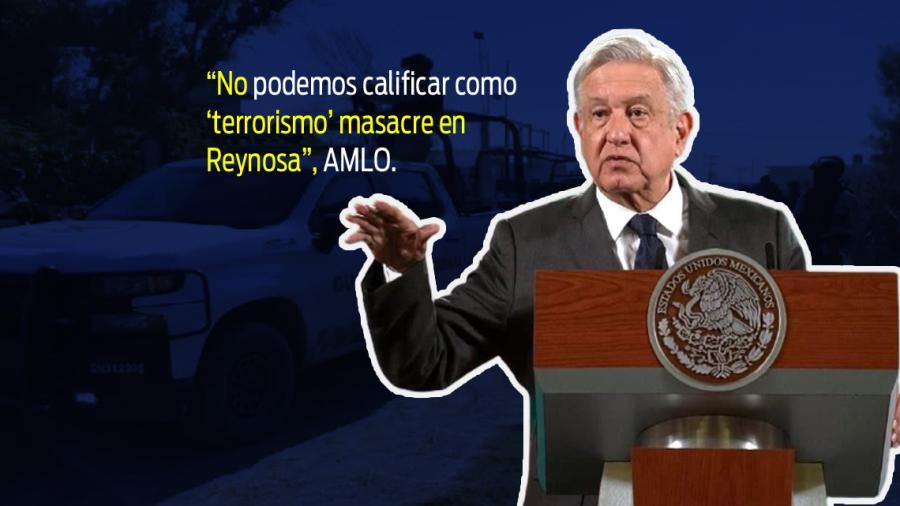 No podemos hablar de terrorismo: AMLO sobre masacre en Reynosa
