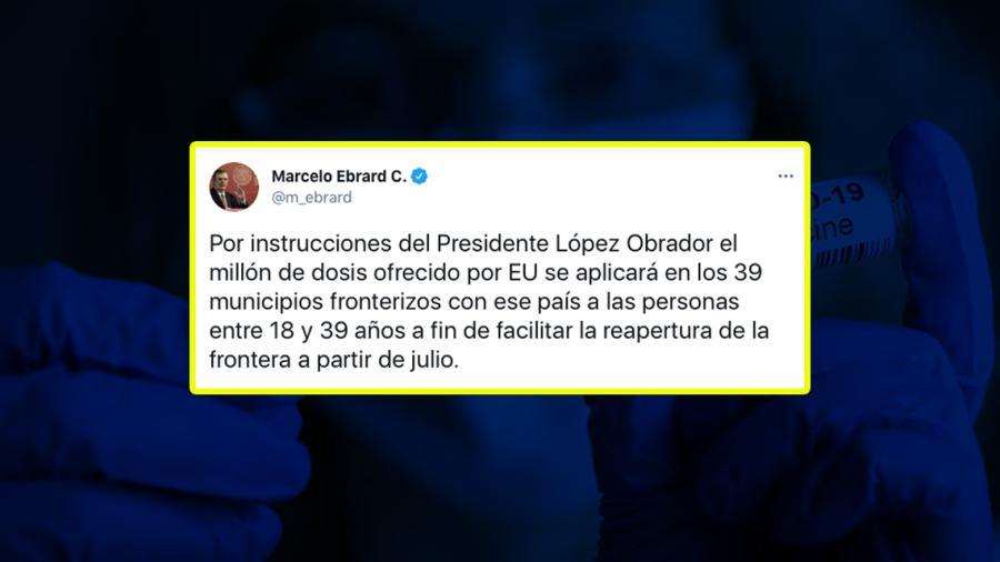 Confirma Marcelo Ebrard que vacunas de EU se aplicará en los 39 municipios fronterizos a personas de entre 18 y 39 años